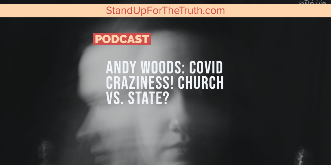 Andy Woods: COVID Craziness! Church, State, and Scripture