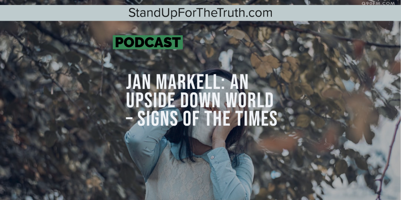 Jan Markell: An Upside Down World – Signs of the Times