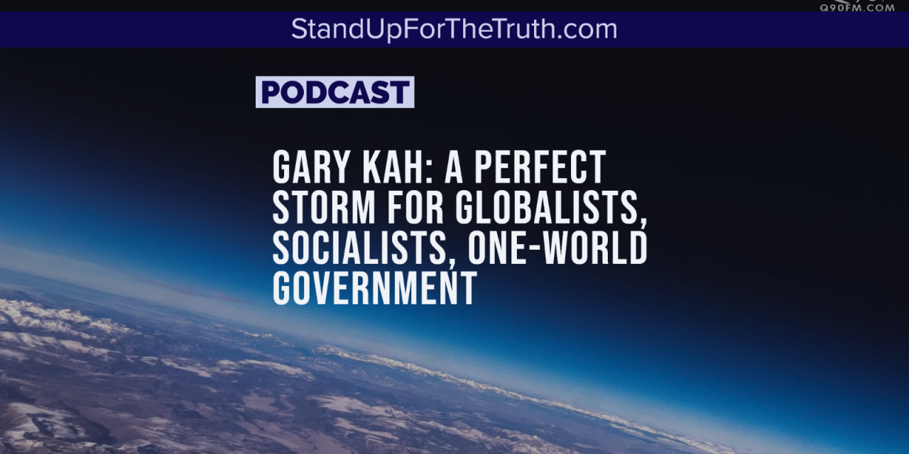 Gary Kah: A Perfect Storm for Globalists, Socialists, One-World Government