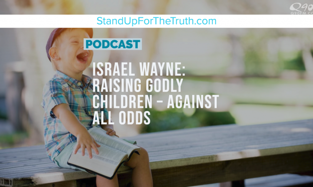 Israel Wayne: Raising Godly Children – Against All Odds