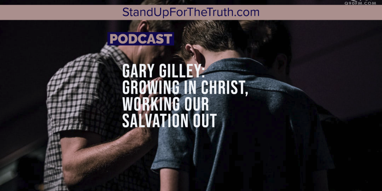 Gary Gilley: Growing in Christ, Working Our Salvation Out