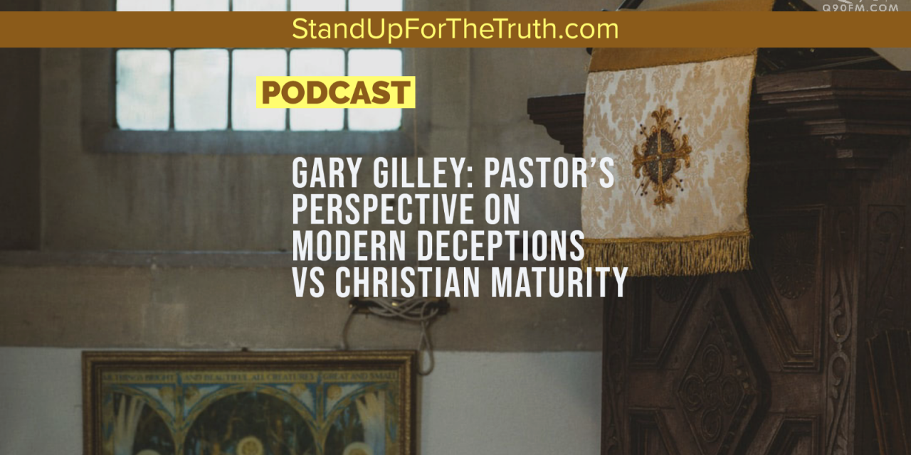 Gary Gilley: Pastor's Perspective on Modern Deceptions & Christian Maturity