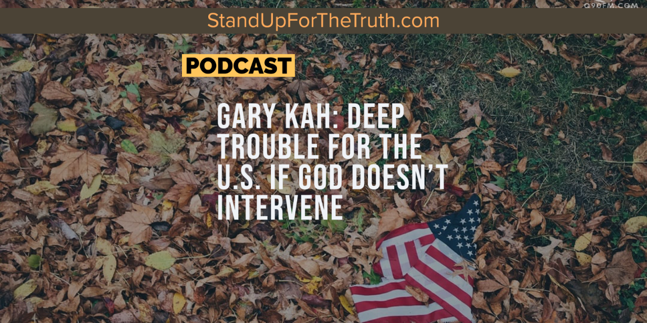 Gary Kah: Deep Trouble for the U.S. if God doesn't Intervene
