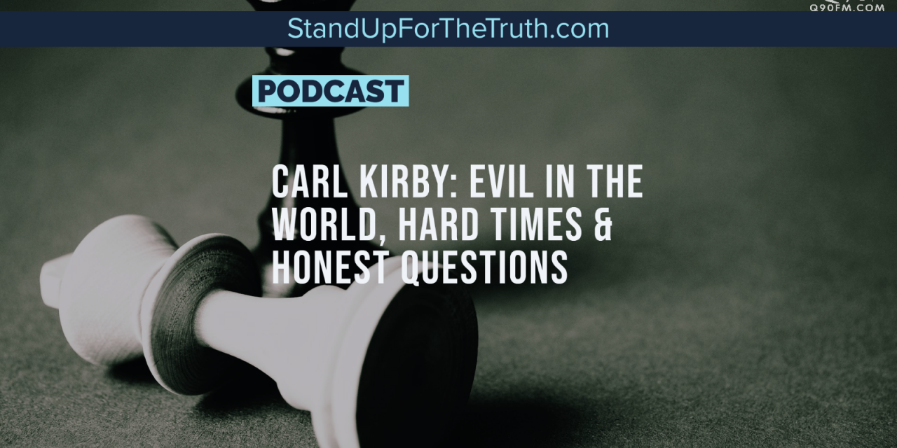 Carl Kirby: Evil in the World, Hard Times & Honest Questions