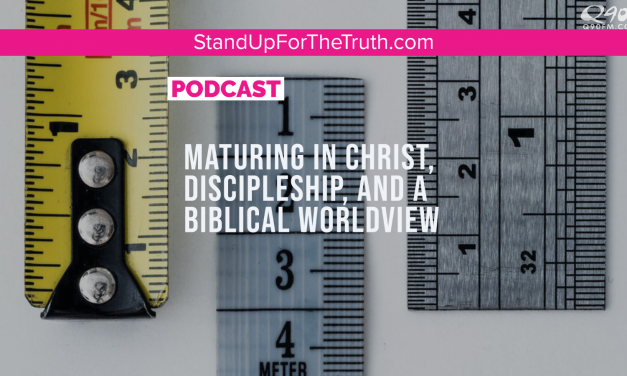 Maturing in Christ, Discipleship, and a Biblical Worldview
