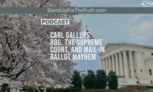 Carl Gallups: RBG, the Supreme Court, and Mail-In Ballot Mayhem