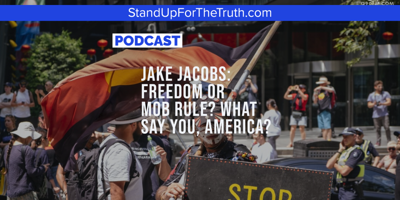 Jake Jacobs: Freedom or MOB RULE? What Say You, America?