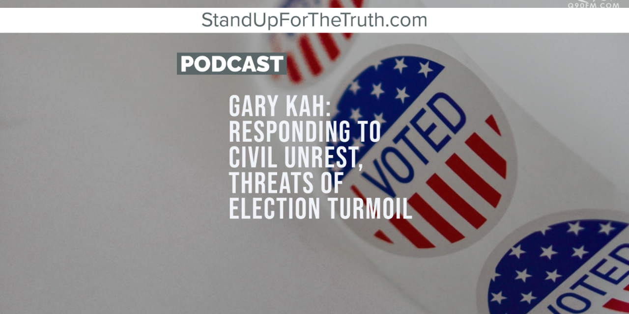 Gary Kah: Responding to Civil Unrest, Threats of Election Turmoil